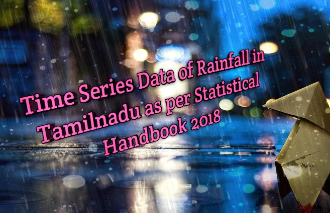 Banner of Time series data of Rainfall in Tamil Nadu as per Statistical Hand Book 2018